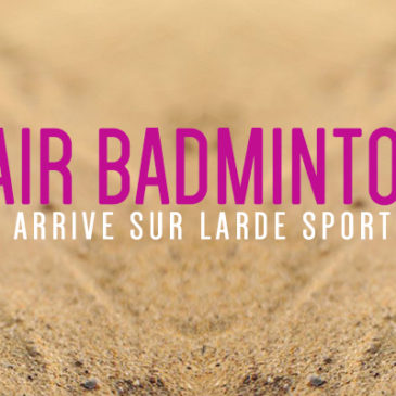 Le  » AIR BADMINTON  » arrive sur LARDE SPORTS